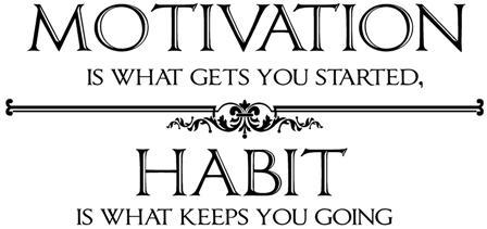 Habit is what keeps you going